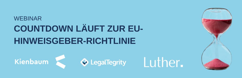 Webinar Countdown läuft zur EU-Hinweisgeber-Richtlinie von LegalTegrity, Luther und Kienbaum